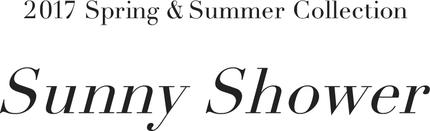 2017 Spring & Summer Collection Sunny Shower